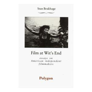 Stan Brakhage: Film at Wit's End: Eight Avant-Garde Filmmakers