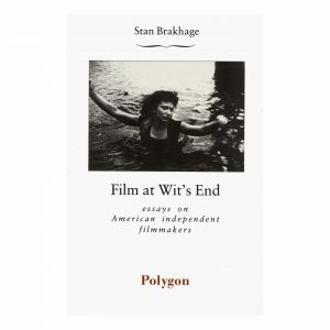 Stan Brakhage: Film at Wit's End: Eight Avant-Garde Filmmakers