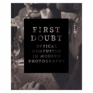 First Doubt: Optical Confusion in Modern Photography: Selections from the Allan Chasanoff Collection