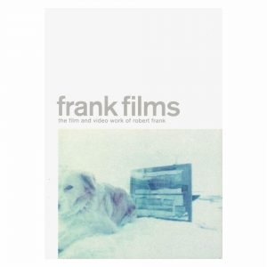 Frank Films: The Film and Video work of Robert Frank
