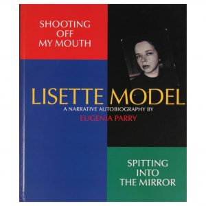 Shooting Off My Mouth Spitting Into The Mirror: Lisette Model, A Narrative Autobiography