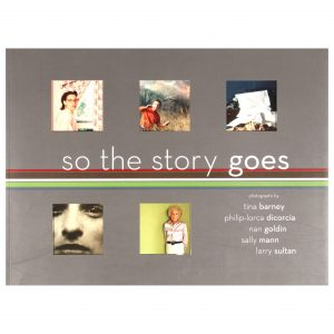 So the Story Goes: Photographs by Tina Barney, Philip-Lorca diCorcia, Nan Goldin, Sally Mann, and Larry Sultan