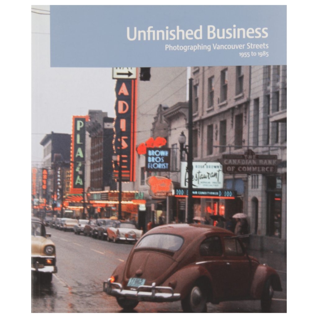 Unfinished Business: Photographing Vancouver Streets 1955 - 1985 (expanded)