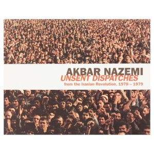 Akbar Nazemi: Unsent Dispatches from the Iranian Revolution, 1978-1979