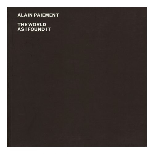 Alain Paiement: The World As I Found It