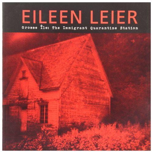 Eileen Leier: Grosse Ile: The Immigrant Quarantine Station