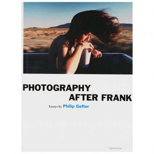 Photography After Frank: Essays by Philip Gefter