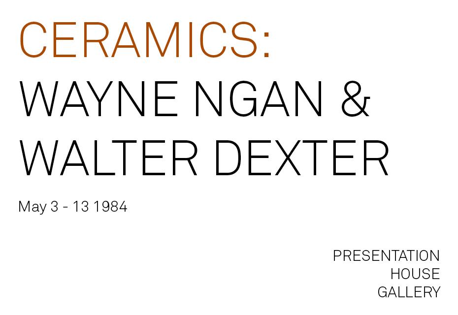 Ceramics: Wayne Ngan & Walter Dexter