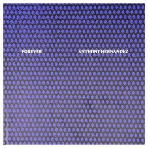 FOREVER - Anthony Hernandez