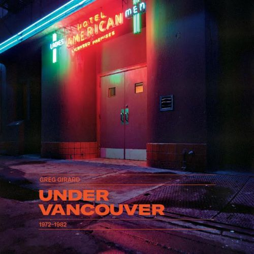 Greg Girard: Under Vancouver 1972-1982