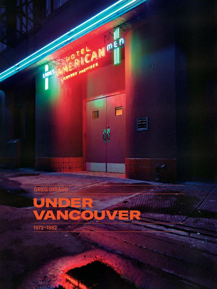 Greg Girard: Under Vancouver 1972-1982