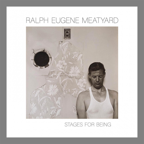 Ralph Eugene Meatyard: Stages of Being