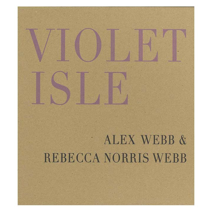 Violet Isle - Alex Webb and Rebecca Norris Webb