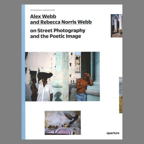 Alex Webb and Rebecca Norris Webb: on Street Photography and the Poetic Image