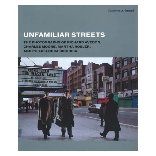 Unfamiliar Streets - The Photographs of Richard Avedon, Charles Moore, Martha Rosler, and Philip-Lorca diCorcia