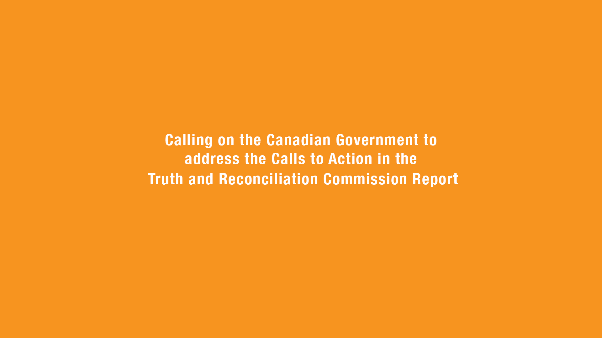 Calling on the Canadian Government to address the Calls to Action in the Truth and Reconciliation Commission Report